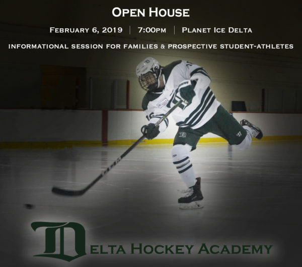 Join us onWednesday, February 6, 2019 at 7:00pm for the Delta Hockey Academy's Annual Open House at Planet Ice Delta for an informational session about our academic and athletic programming. All prospective student-athletes and parents are welcome to attend. Following the informational session, you will have the opportunity to tour our high performance fitness centre, health clinic, classrooms and equipment room while connecting with our coaching staff.